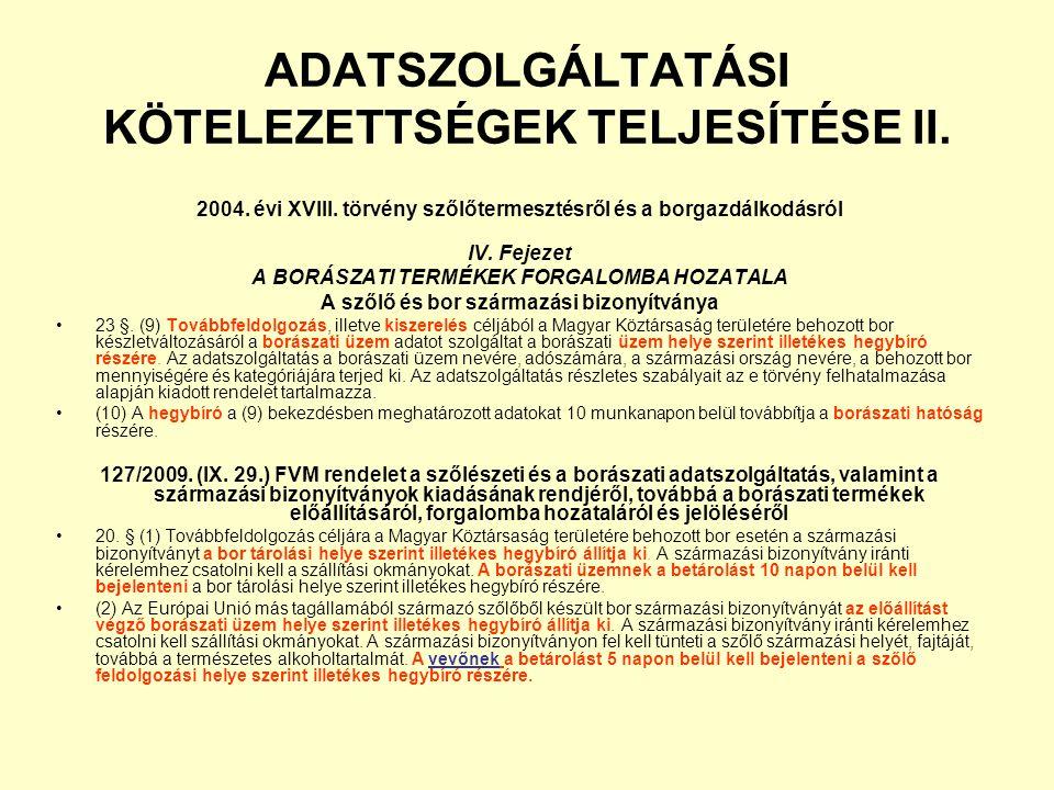 ADATSZOLGÁLTATÁSI KÖTELEZETTSÉGEK TELJESÍTÉSE II. 2004. évi XVIII. törvény szőlőtermesztésről és a borgazdálkodásról IV. Fejezet A BORÁSZATI TERMÉKEK