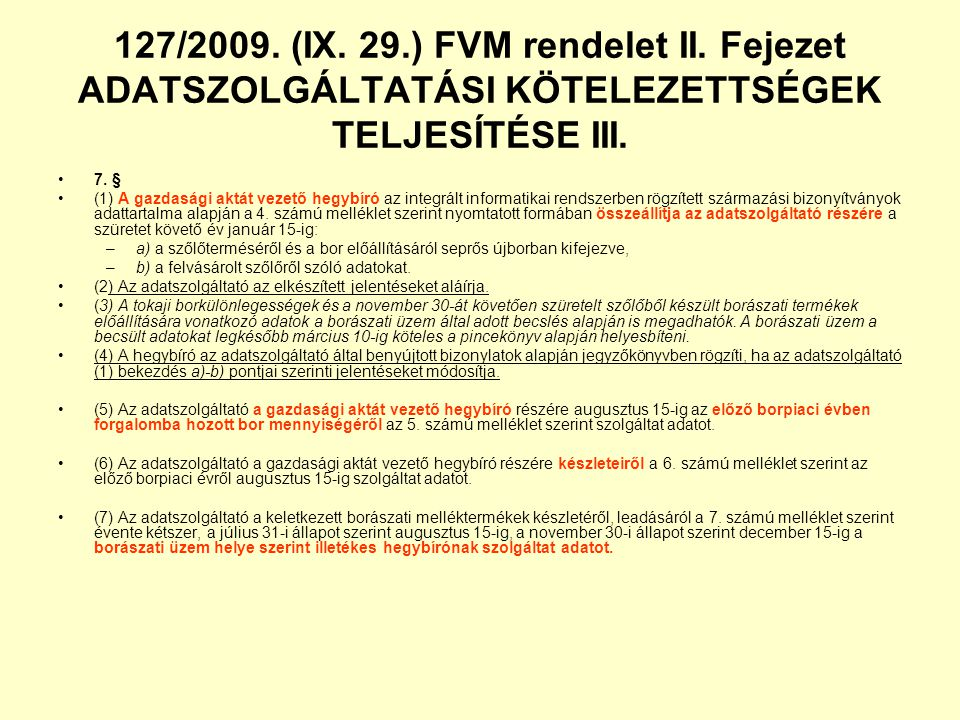 127/2009. (IX. 29.) FVM rendelet II. Fejezet ADATSZOLGÁLTATÁSI KÖTELEZETTSÉGEK TELJESÍTÉSE III. 7. § (1) A gazdasági aktát vezető hegybíró az integrál