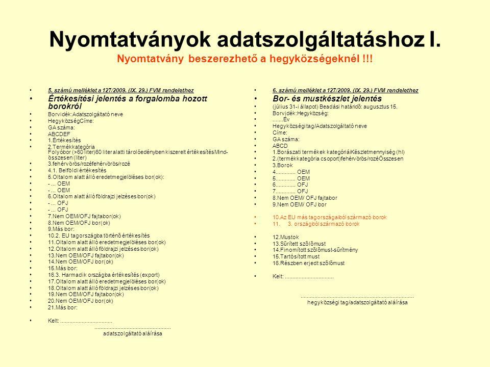 Nyomtatványok adatszolgáltatáshoz I. Nyomtatvány beszerezhető a hegyközségeknél !!! 5. számú melléklet a 127/2009. (IX. 29.) FVM rendelethez Értékesít