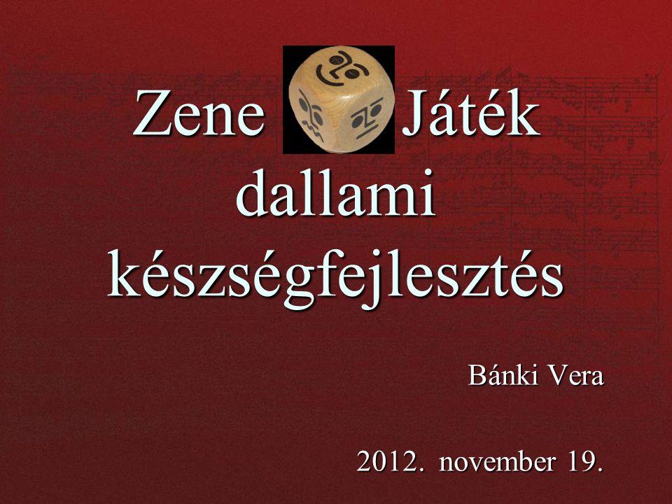 ZeneJáték dallami készségfejlesztés Bánki Vera 2012. november 19.