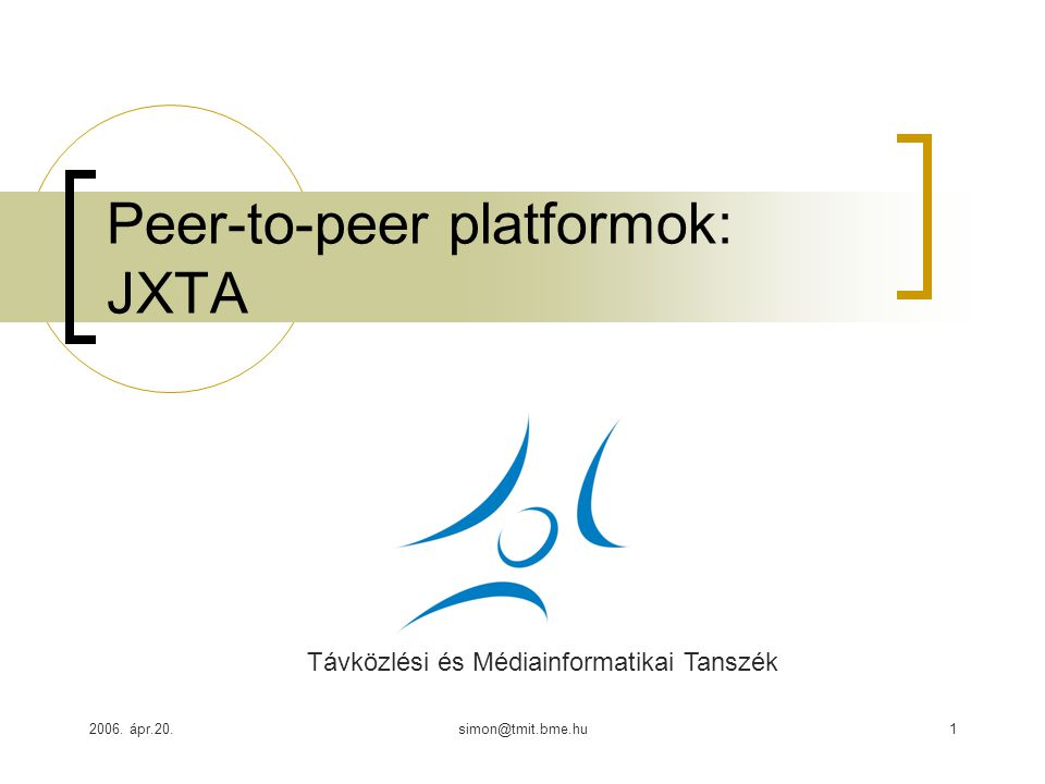2006. ápr.20.simon@tmit.bme.hu1 Peer-to-peer platformok: JXTA Távközlési és Médiainformatikai Tanszék