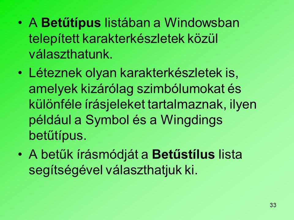 33 A Betűtípus listában a Windowsban telepített karakterkészletek közül választhatunk. Léteznek olyan karakterkészletek is, amelyek kizárólag szimbólu
