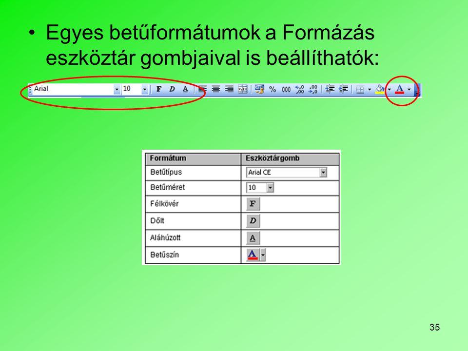 35 Egyes betűformátumok a Formázás eszköztár gombjaival is beállíthatók: