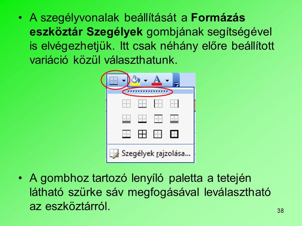 38 A szegélyvonalak beállítását a Formázás eszköztár Szegélyek gombjának segítségével is elvégezhetjük.
