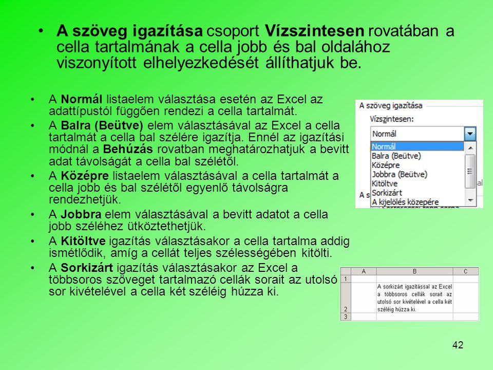42 A Normál listaelem választása esetén az Excel az adattípustól függően rendezi a cella tartalmát. A Balra (Beütve) elem választásával az Excel a cel