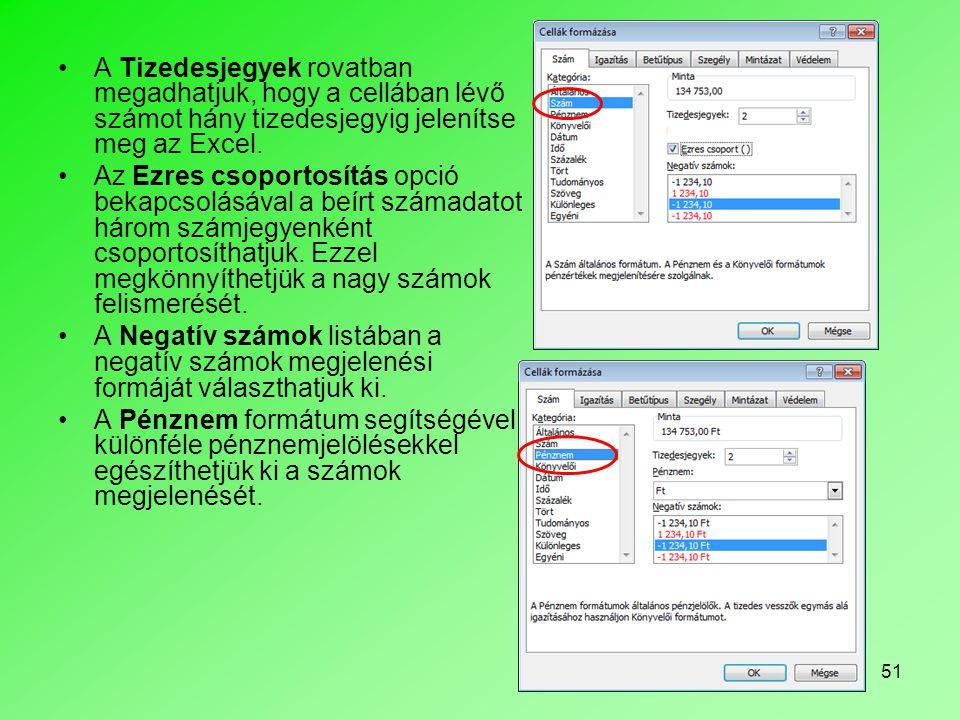 51 A Tizedesjegyek rovatban megadhatjuk, hogy a cellában lévő számot hány tizedesjegyig jelenítse meg az Excel.