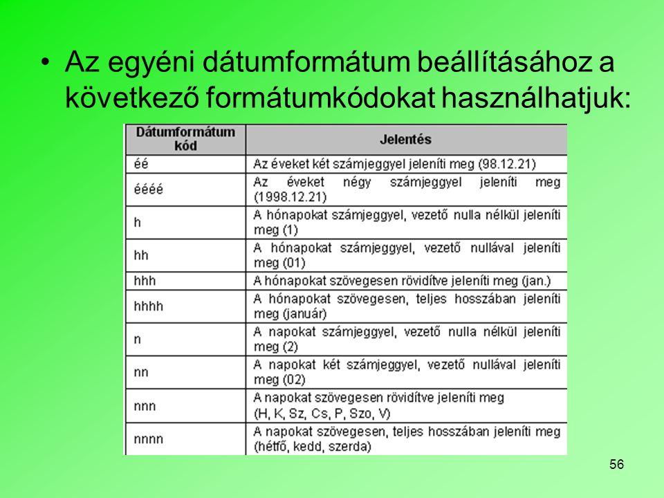 56 Az egyéni dátumformátum beállításához a következő formátumkódokat használhatjuk: