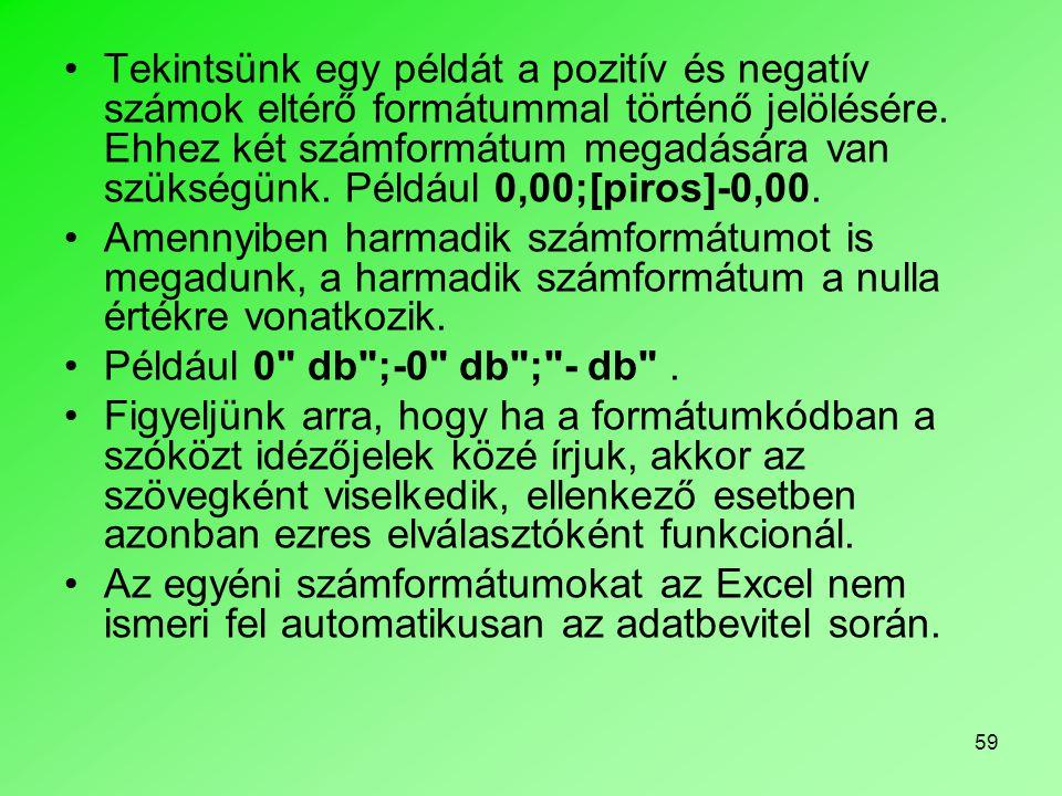 59 Tekintsünk egy példát a pozitív és negatív számok eltérő formátummal történő jelölésére. Ehhez két számformátum megadására van szükségünk. Például