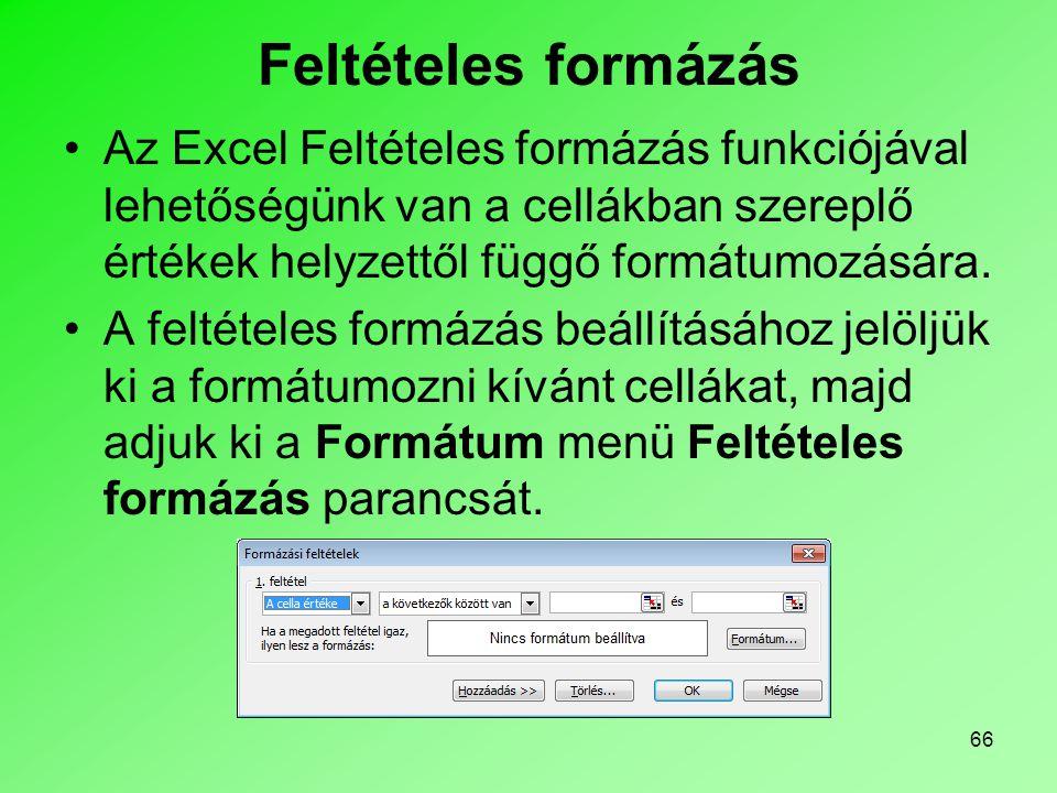 66 Feltételes formázás Az Excel Feltételes formázás funkciójával lehetőségünk van a cellákban szereplő értékek helyzettől függő formátumozására. A fel