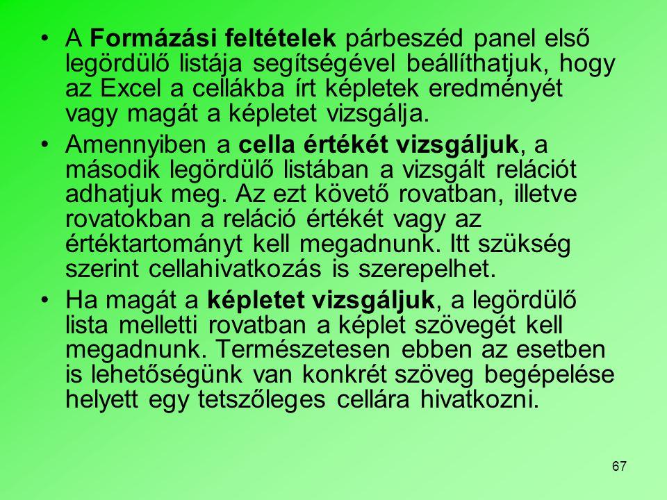 67 A Formázási feltételek párbeszéd panel első legördülő listája segítségével beállíthatjuk, hogy az Excel a cellákba írt képletek eredményét vagy mag