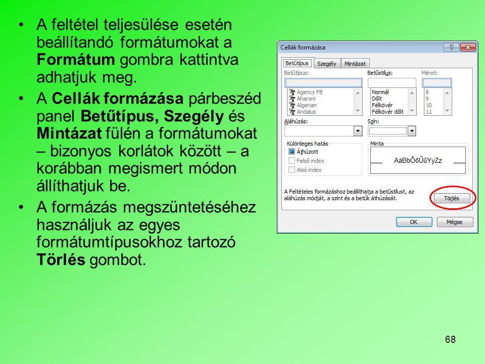68 A feltétel teljesülése esetén beállítandó formátumokat a Formátum gombra kattintva adhatjuk meg.