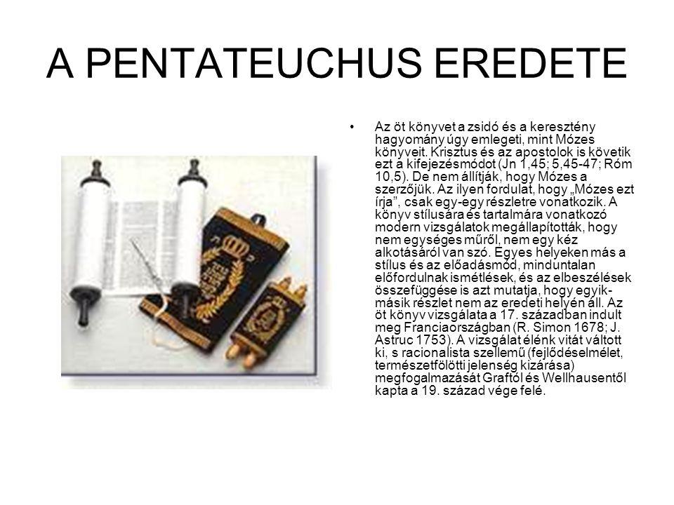 A PENTATEUCHUS EREDETE Az öt könyvet a zsidó és a keresztény hagyomány úgy emlegeti, mint Mózes könyveit.