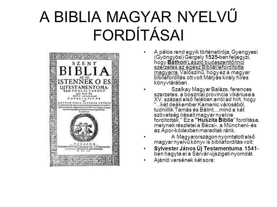 A BIBLIA MAGYAR NYELVŰ FORDÍTÁSAI A pálos rend egyik történetírója, Gyengyesi (Gyöngyösi) Gergely 1525-ben feljegyzi, hogy Báthori László budaszentlőrinci szerzetes az egész Bibliát lefordította magyarra.