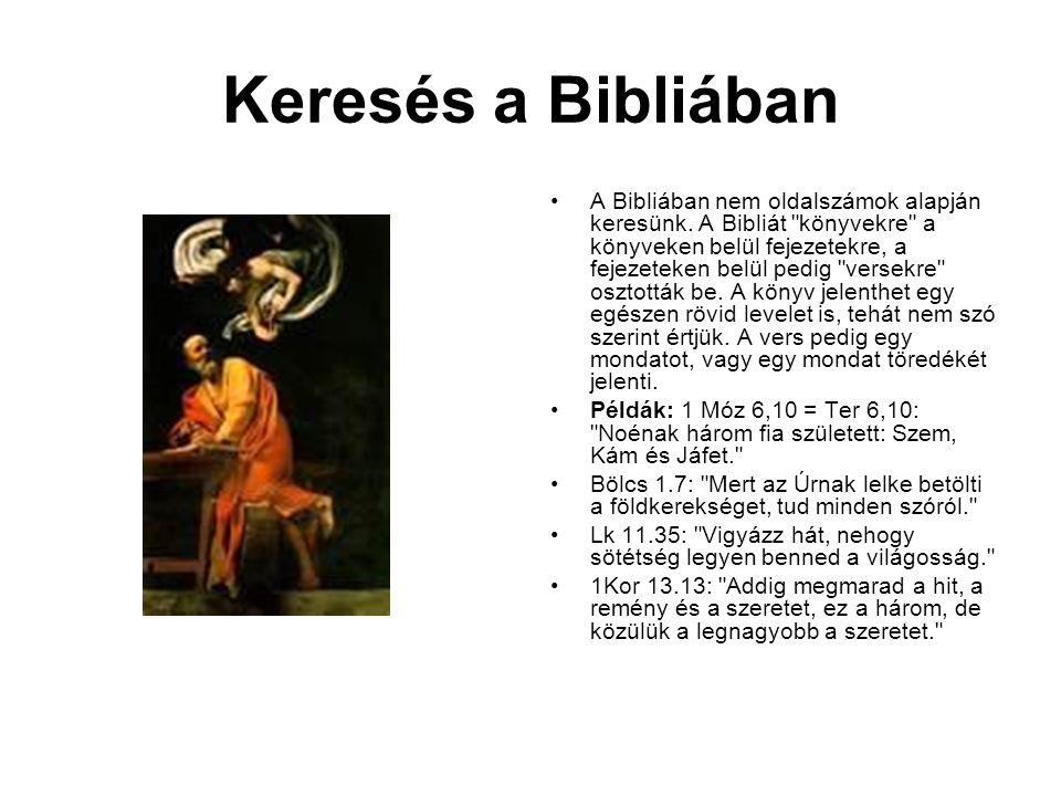 Keresés a Bibliában A Bibliában nem oldalszámok alapján keresünk.