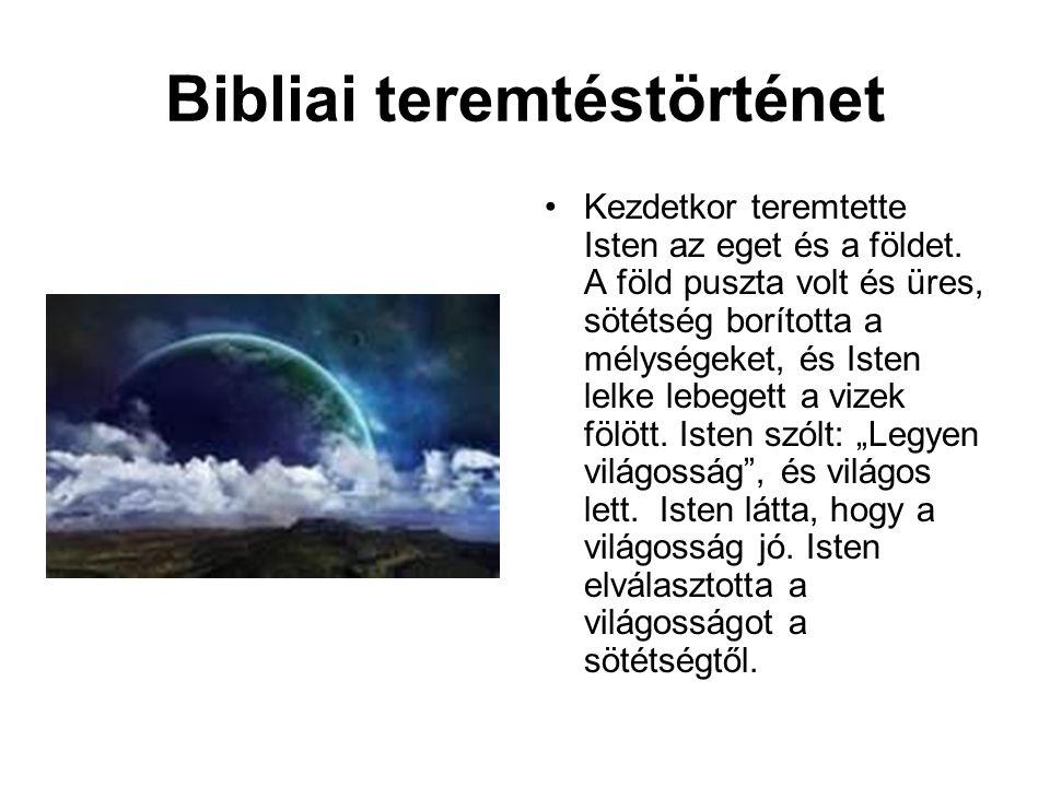 Bibliai teremtéstörténet Kezdetkor teremtette Isten az eget és a földet.