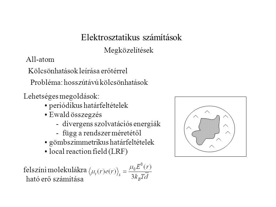 Elektrosztatikus számítások Megközelítések All-atom Kölcsönhatások leírása erőtérrel Probléma: hosszútávú kölcsönhatások Lehetséges megoldások: periód