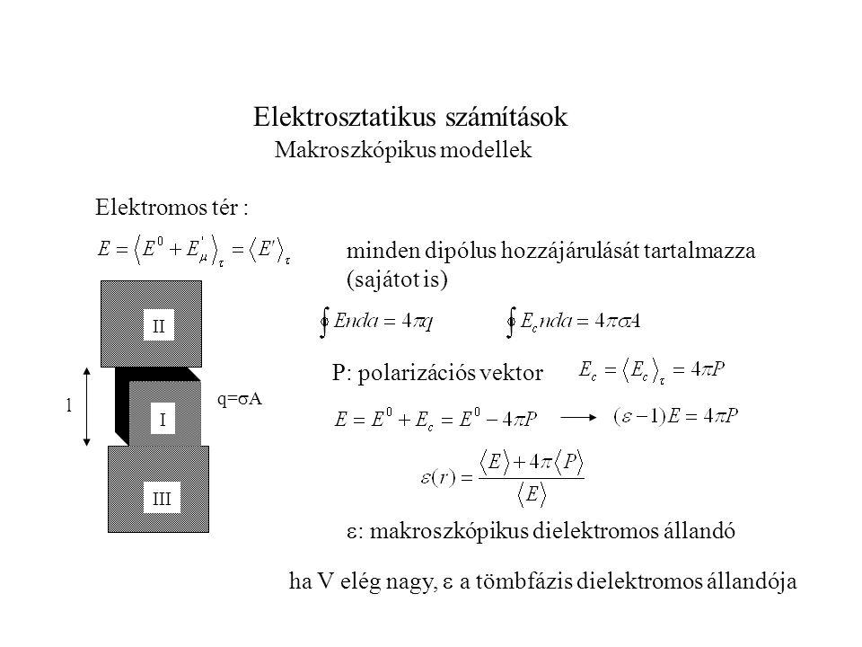 Elektrosztatikus számítások Makroszkópikus modellek P: polarizációs vektor Elektromos tér : minden dipólus hozzájárulását tartalmazza (sajátot is) l I