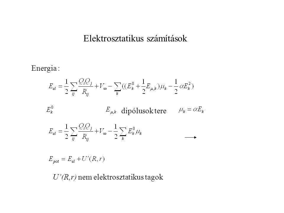 Elektrosztatikus számítások U'(R,r) nem elektrosztatikus tagok Energia : dipólusok tere