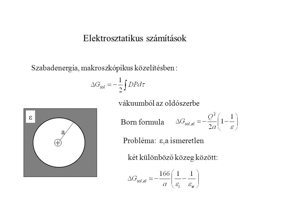 Elektrosztatikus számítások Szabadenergia, makroszkópikus közelítésben : + a  vákuumból az oldószerbe Born formula Probléma: ,a ismeretlen két külön