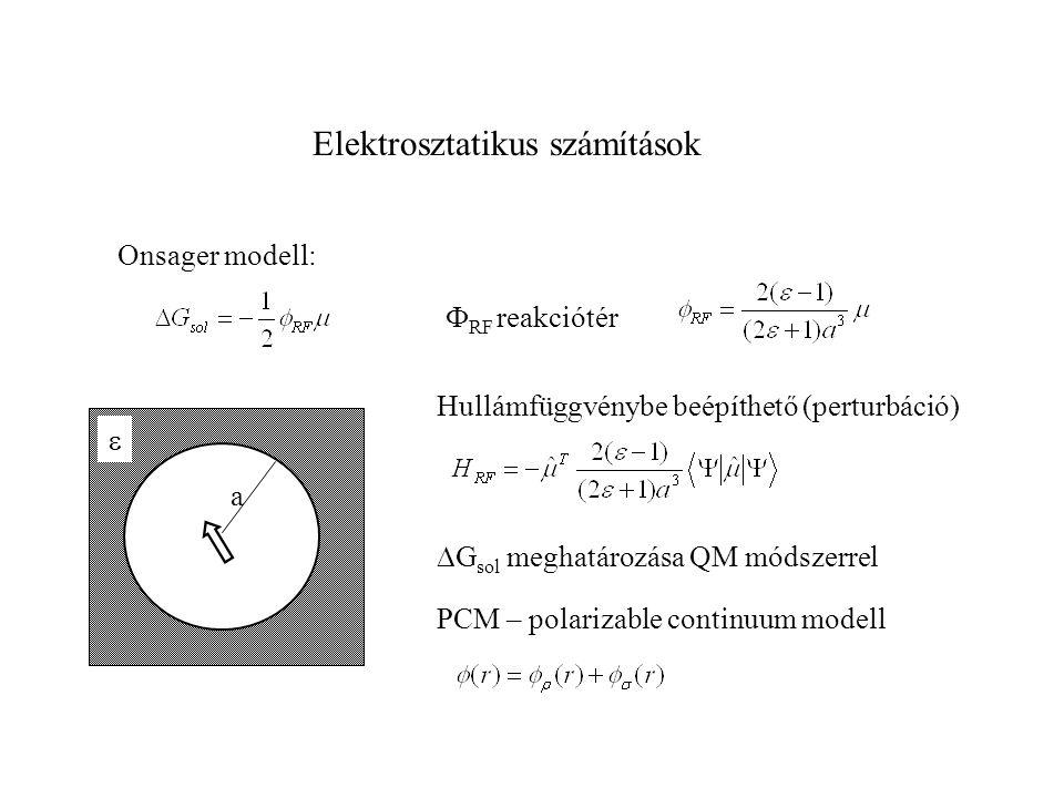 Elektrosztatikus számítások Onsager modell: a   RF reakciótér  G sol meghatározása QM módszerrel Hullámfüggvénybe beépíthető (perturbáció) PCM – po
