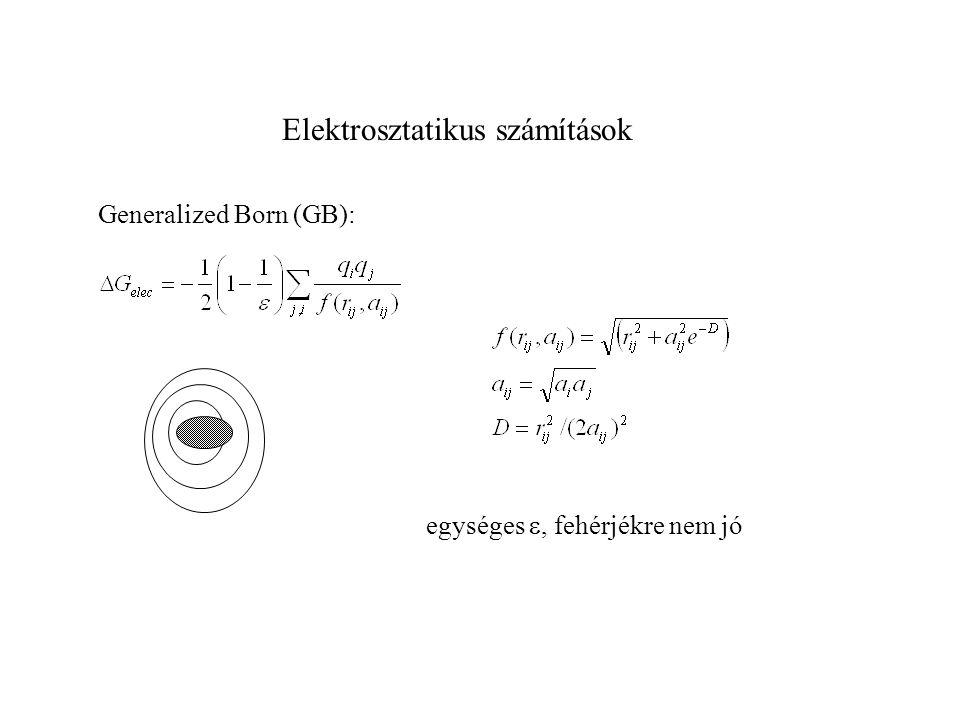 Elektrosztatikus számítások Generalized Born (GB): egységes , fehérjékre nem jó