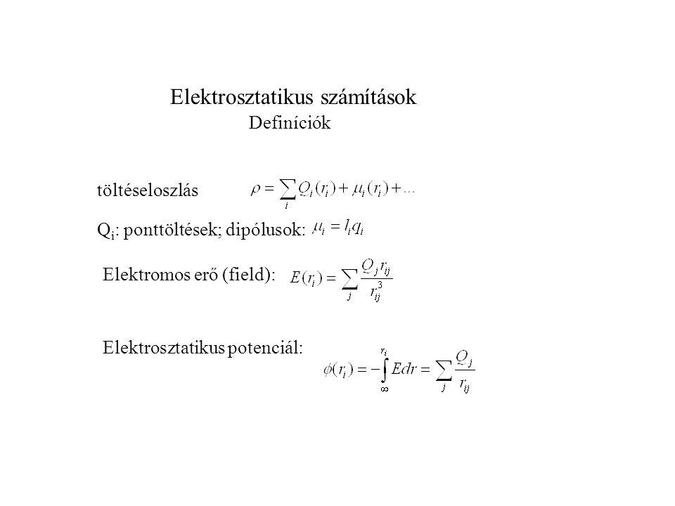 Elektrosztatikus számítások Definíciók töltéseloszlás Q i : ponttöltések; dipólusok: Elektromos erő (field): Elektrosztatikus potenciál:
