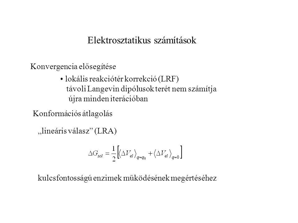 Elektrosztatikus számítások Konvergencia elősegítése lokális reakciótér korrekció (LRF) távoli Langevin dipólusok terét nem számítja újra minden iterá