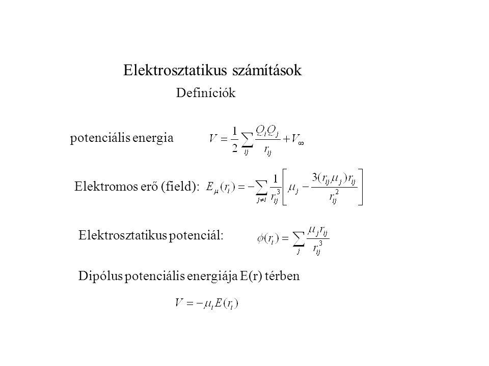 Elektrosztatikus számítások Definíciók Indukált dipólusok, több-test probléma iteratív megoldás (+screening for E 0 )  polarizálhatóság (QM számolásokból) E 0  külső erőtér, E  :  dipólustól származó erőtér Warshel és Russell, Quat.