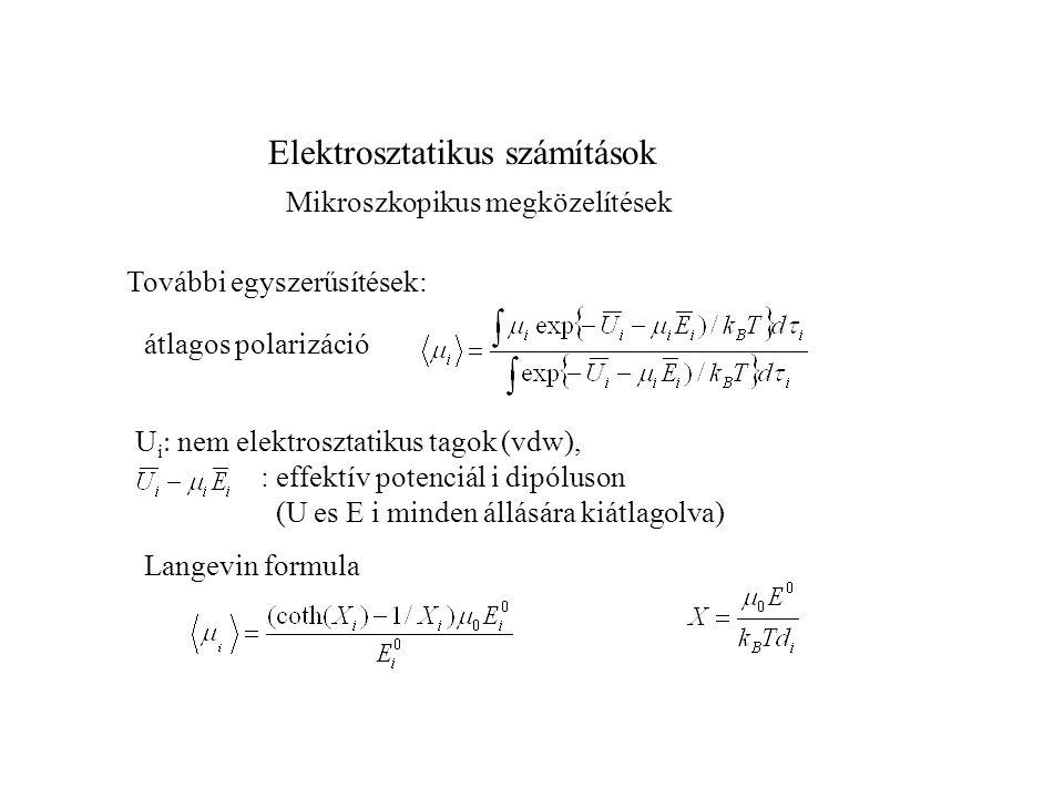 Elektrosztatikus számítások Szabadenergia : Oldáshő (tiszta oldószerhez képest) r 0 minimum energia konformáció (oldószer) makroszkópikus megközelítésben: P polarizáció  térfogat elemben,  G self adott térfogatelem polarizációjának energiája