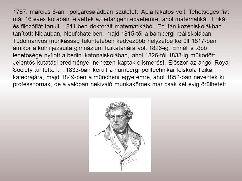 1787. március 6-án, polgárcsaládban született. Apja lakatos volt. Tehetséges fiát már 16 éves korában felvették az erlangeni egyetemre, ahol matematik