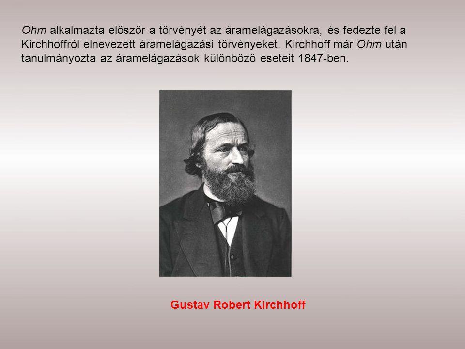 Ohm alkalmazta először a törvényét az áramelágazásokra, és fedezte fel a Kirchhoffról elnevezett áramelágazási törvényeket. Kirchhoff már Ohm után tan