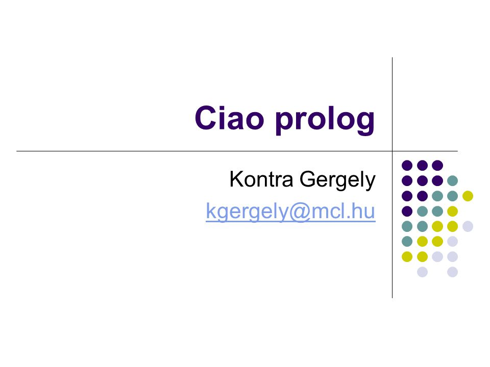 Ciao prolog Kontra Gergely kgergely@mcl.hu