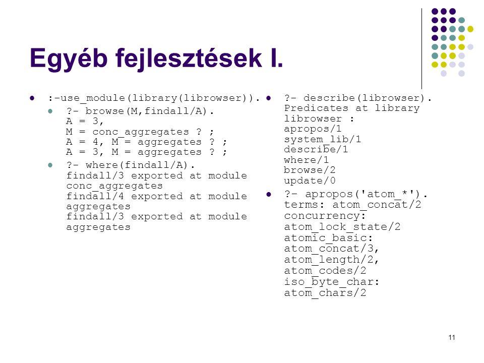11 Egyéb fejlesztések I. :-use_module(library(librowser)).