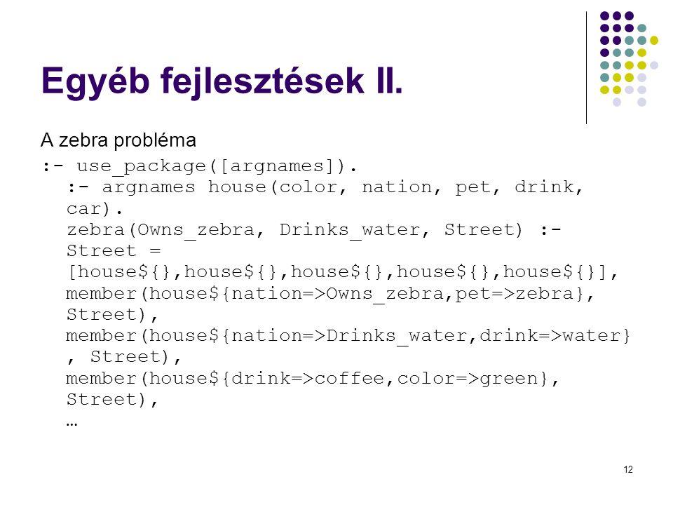 12 Egyéb fejlesztések II. A zebra probléma :- use_package([argnames]).