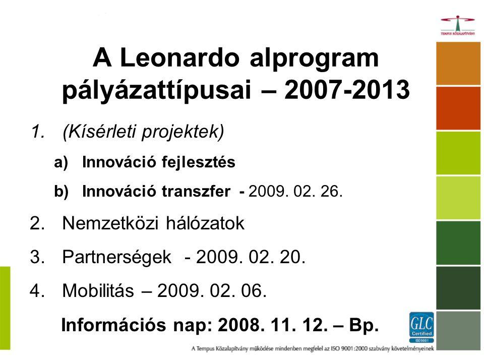 A Leonardo alprogram pályázattípusai – 2007-2013 1.(Kísérleti projektek) a)Innováció fejlesztés b)Innováció transzfer - 2009.
