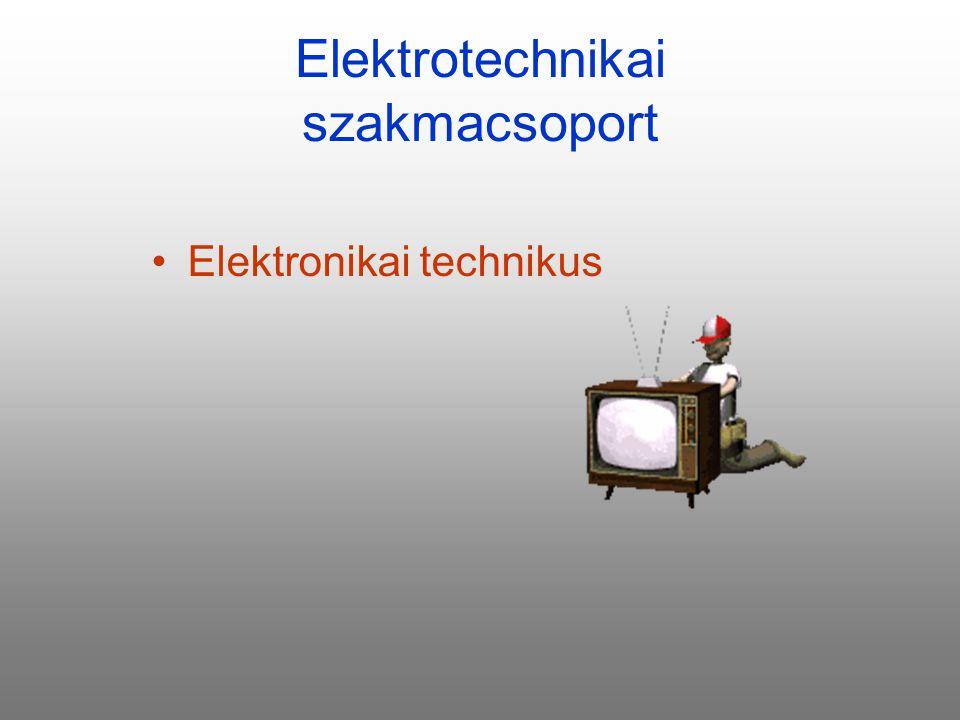Elektrotechnikai szakmacsoport Elektronikai technikus
