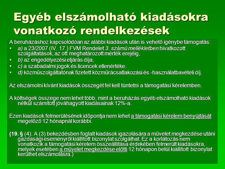 Egyéb elszámolható kiadásokra vonatkozó rendelkezések A beruházáshoz kapcsolódóan az alábbi kiadások után is vehető igénybe támogatás:  a) a 23/2007 (IV.
