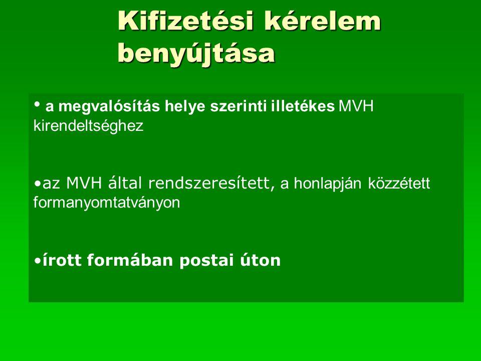 Kifizetési kérelem benyújtása a megvalósítás helye szerinti illetékes MVH kirendeltséghez az MVH által rendszeresített, a honlapján közzétett formanyo