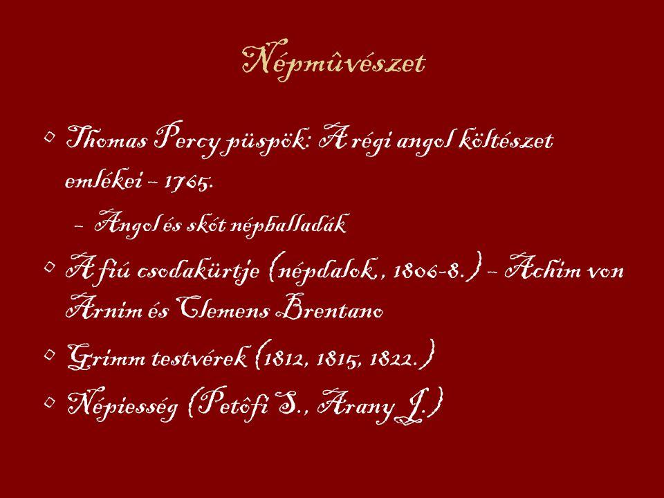 Népmûvészet Thomas Percy püspök: A régi angol költészet emlékei – 1765. –Angol és skót népballadák A fiú csodakürtje (népdalok,, 1806-8.) – Achim von