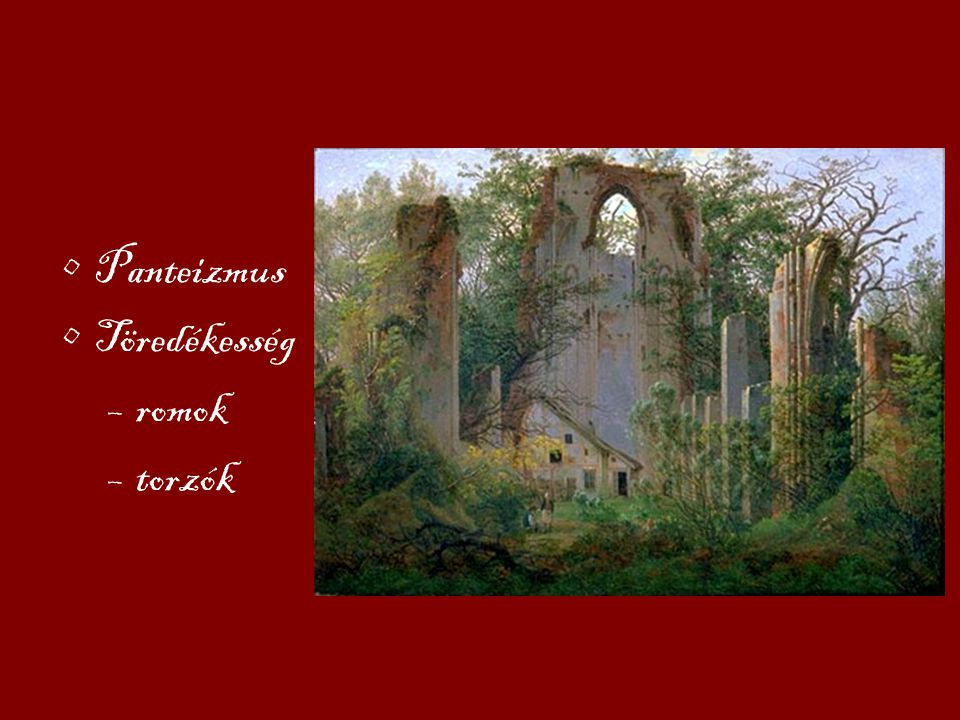 Panteizmus Töredékesség –romok –torzók