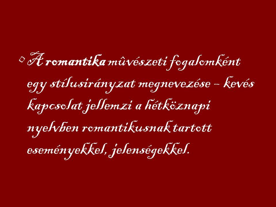A romantika mûvészeti fogalomként egy stílusirányzat megnevezése – kevés kapcsolat jellemzi a hétköznapi nyelvben romantikusnak tartott eseményekkel,