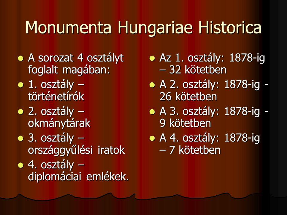 Monumenta Hungariae Historica A sorozat 4 osztályt foglalt magában: A sorozat 4 osztályt foglalt magában: 1.