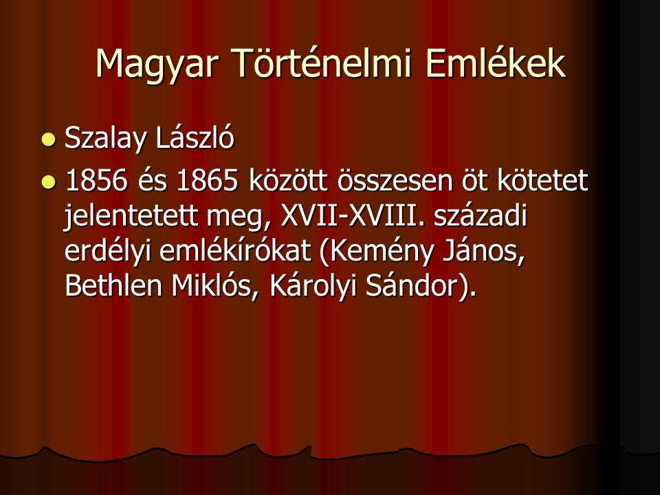 Magyar Történelmi Emlékek Szalay László Szalay László 1856 és 1865 között összesen öt kötetet jelentetett meg, XVII-XVIII.