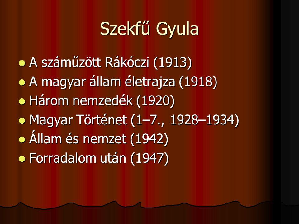 Szekfű Gyula A száműzött Rákóczi (1913) A száműzött Rákóczi (1913) A magyar állam életrajza (1918) A magyar állam életrajza (1918) Három nemzedék (1920) Három nemzedék (1920) Magyar Történet (1–7., 1928–1934) Magyar Történet (1–7., 1928–1934) Állam és nemzet (1942) Állam és nemzet (1942) Forradalom után (1947) Forradalom után (1947)