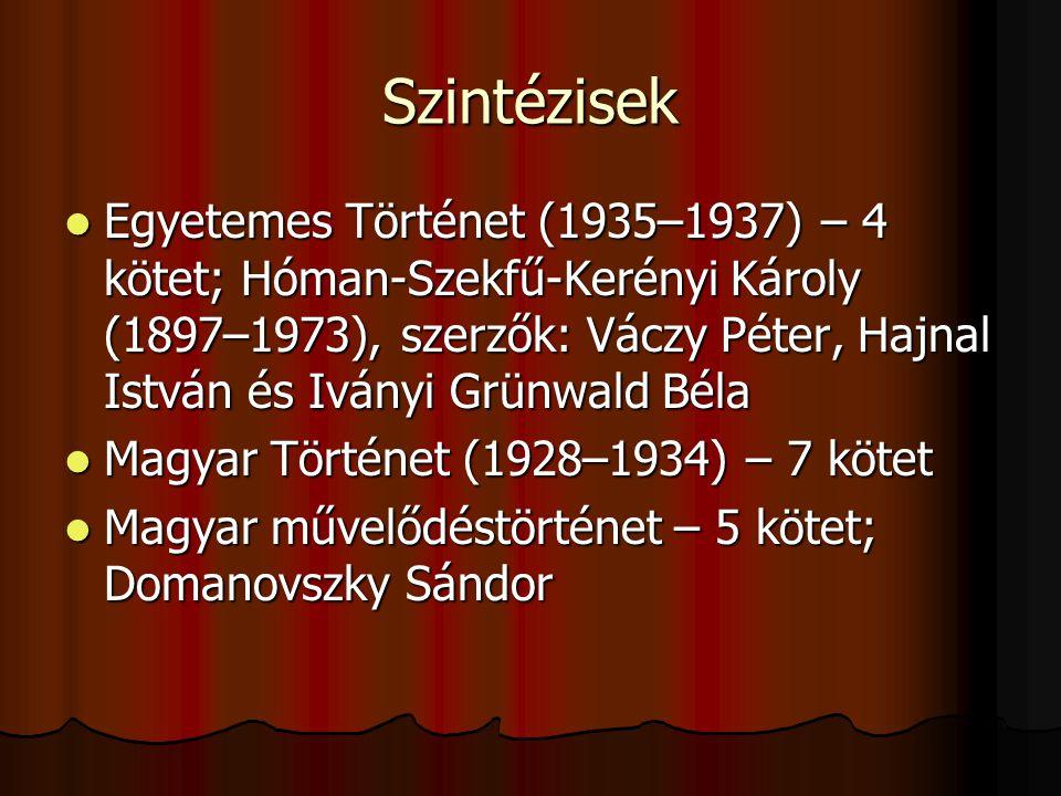 Szintézisek Egyetemes Történet (1935–1937) – 4 kötet; Hóman-Szekfű-Kerényi Károly (1897–1973), szerzők: Váczy Péter, Hajnal István és Iványi Grünwald Béla Egyetemes Történet (1935–1937) – 4 kötet; Hóman-Szekfű-Kerényi Károly (1897–1973), szerzők: Váczy Péter, Hajnal István és Iványi Grünwald Béla Magyar Történet (1928–1934) – 7 kötet Magyar Történet (1928–1934) – 7 kötet Magyar művelődéstörténet – 5 kötet; Domanovszky Sándor Magyar művelődéstörténet – 5 kötet; Domanovszky Sándor