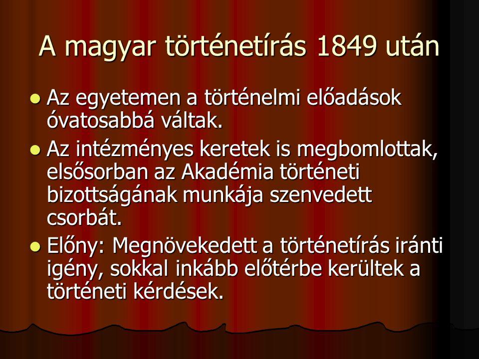 A magyar történetírás 1849 után Az egyetemen a történelmi előadások óvatosabbá váltak.