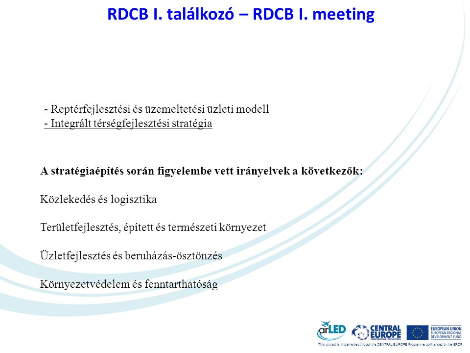 This project is implemented through the CENTRAL EUROPE Programme co-financed by the ERDF. RDCB I. találkozó – RDCB I. meeting A stratégiaépítés során
