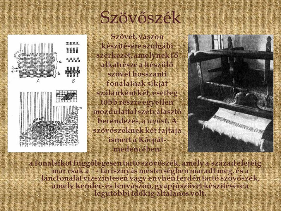Szövőszék a fonalsíkot függőlegesen tartó szövőszék, amely a század elejéig már csak a → tarisznyás mesterségben maradt meg, és a láncfonalat vízszint