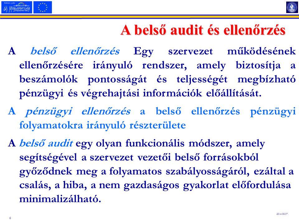 6 2014.08.07. A belső audit és ellenőrzés A belső ellenőrzés Egy szervezet működésének ellenőrzésére irányuló rendszer, amely biztosítja a beszámolók