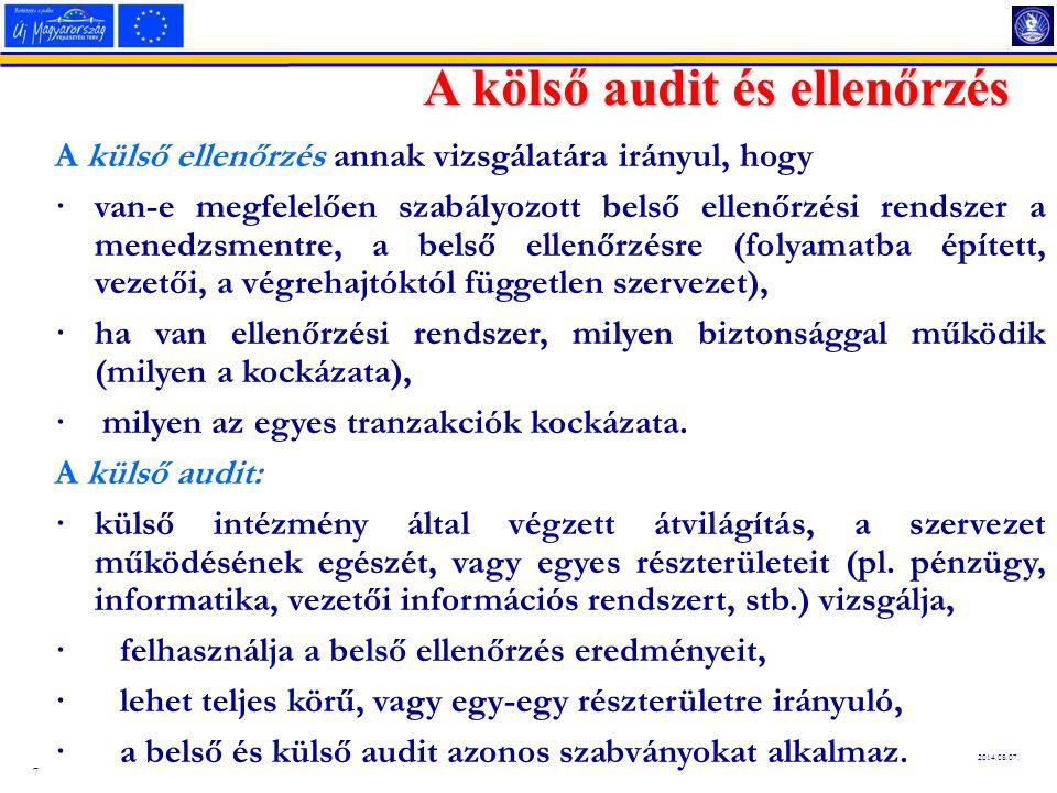 7 2014.08.07. A kölső audit és ellenőrzés A külső ellenőrzés annak vizsgálatára irányul, hogy · van-e megfelelően szabályozott belső ellenőrzési rends